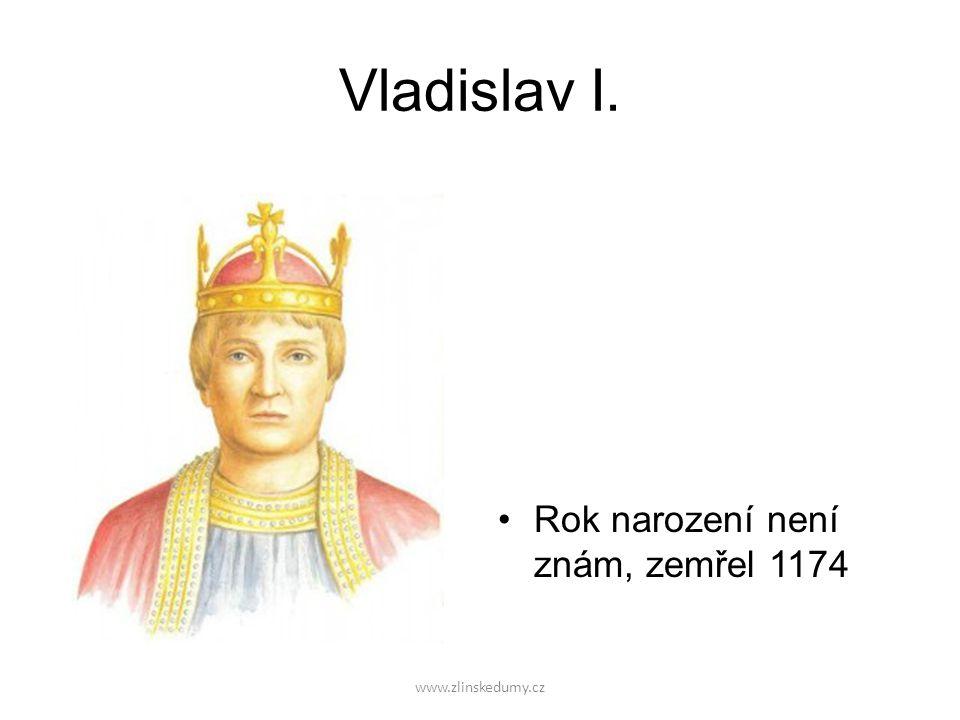 www.zlinskedumy.cz Vladislav I. Rok narození není znám, zemřel 1174