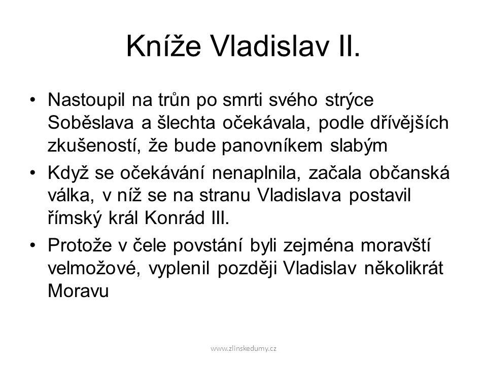 www.zlinskedumy.cz Kníže Vladislav II. Nastoupil na trůn po smrti svého strýce Soběslava a šlechta očekávala, podle dřívějších zkušeností, že bude pan