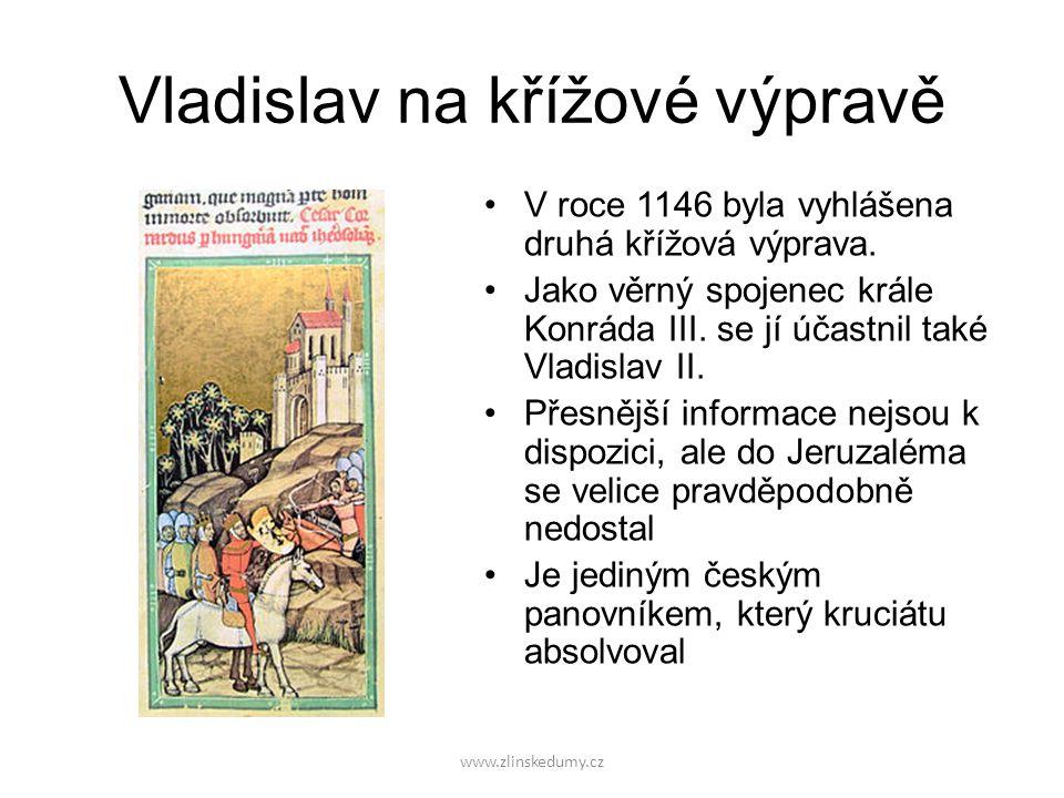 www.zlinskedumy.cz Vladislav na křížové výpravě V roce 1146 byla vyhlášena druhá křížová výprava. Jako věrný spojenec krále Konráda III. se jí účastni