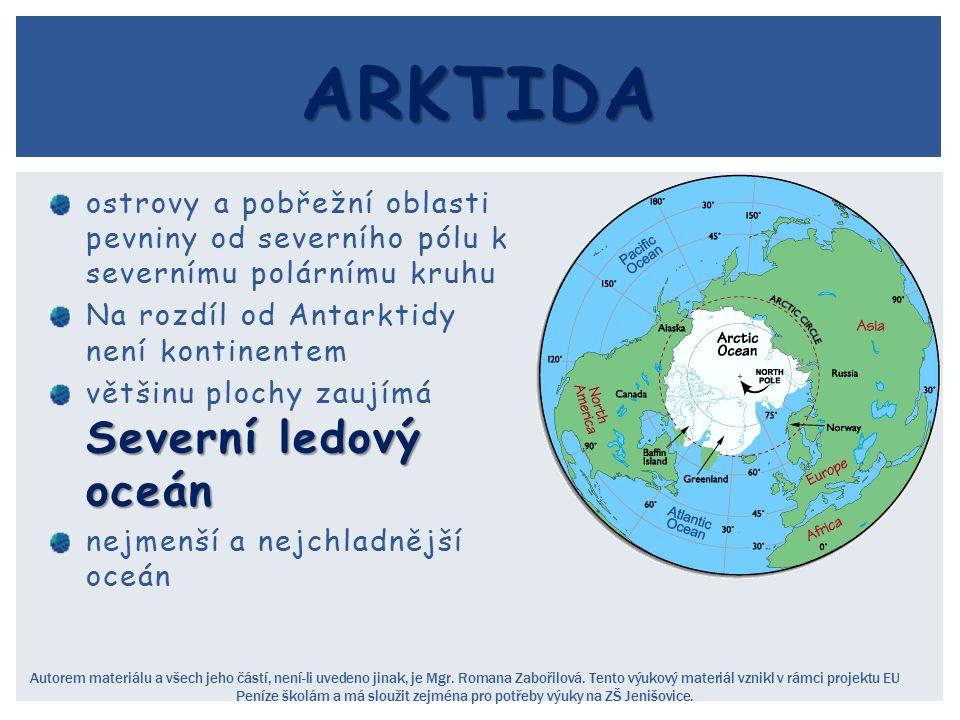 ostrovy a pobřežní oblasti pevniny od severního pólu k severnímu polárnímu kruhu Na rozdíl od Antarktidy není kontinentem Severní ledový oceán většinu