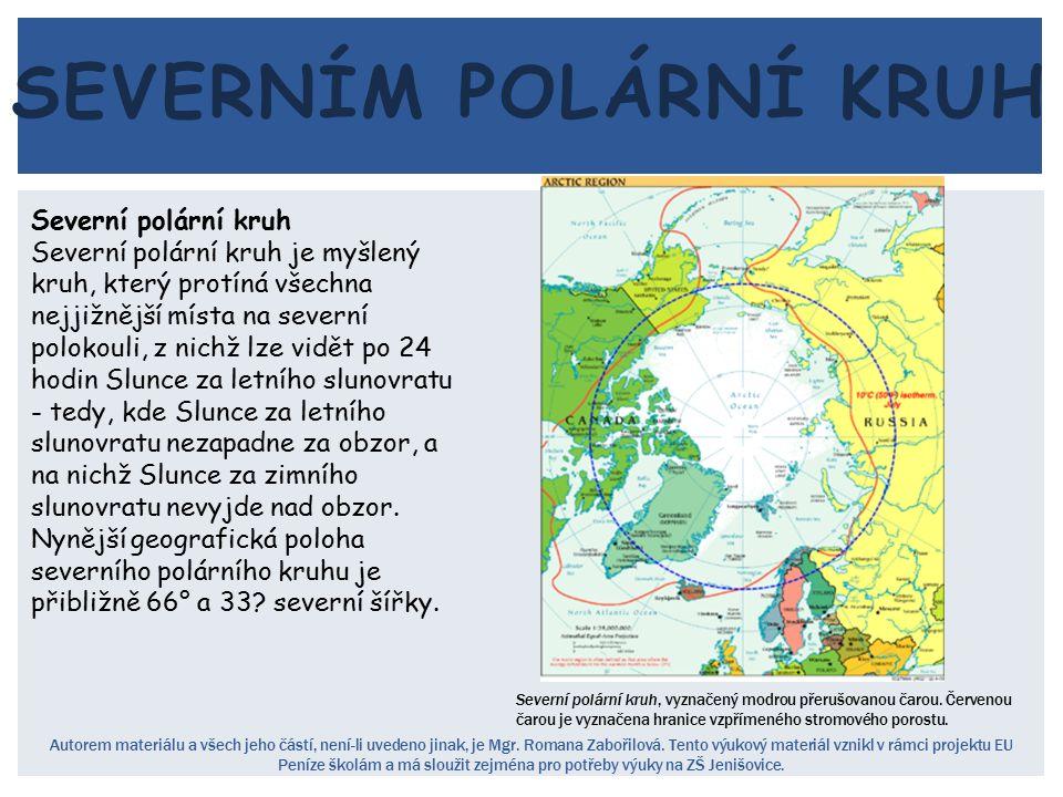 SEVERNÍM POLÁRNÍ KRUH Severní polární kruh Severní polární kruh je myšlený kruh, který protíná všechna nejjižnější místa na severní polokouli, z nichž