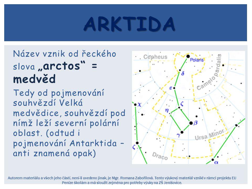 """Název vznik od řeckého slova """"arctos"""" = medvěd Tedy od pojmenování souhvězdí Velká medvědice, souhvězdí pod nímž leží severní polární oblast. (odtud i"""