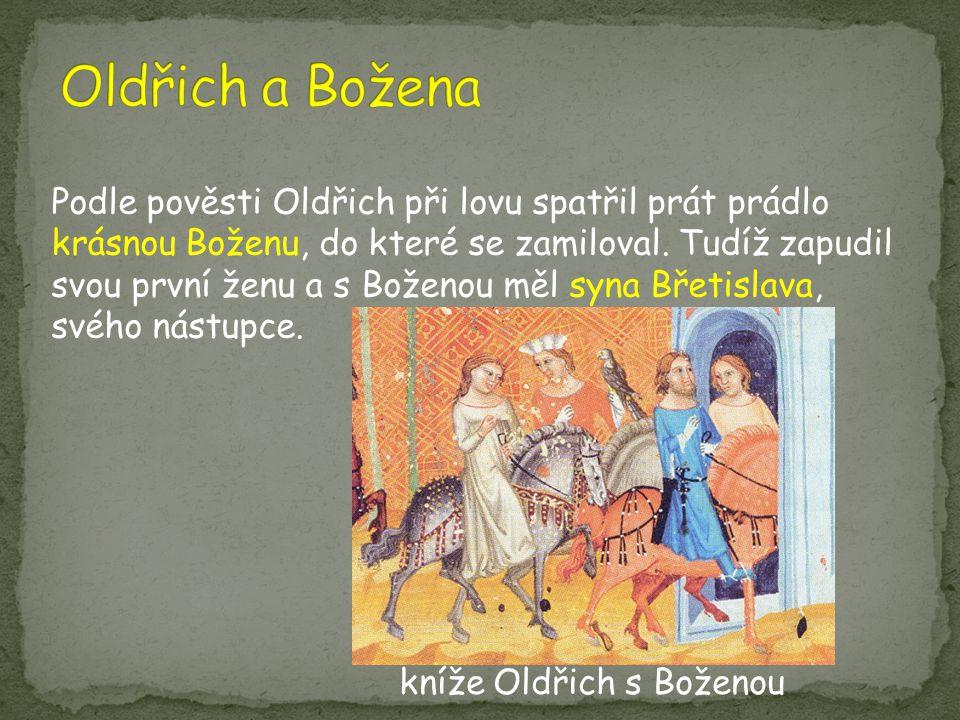 Podle pověsti Oldřich při lovu spatřil prát prádlo krásnou Boženu, do které se zamiloval. Tudíž zapudil svou první ženu a s Boženou měl syna Břetislav
