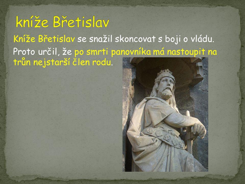 Kníže Břetislav se snažil skoncovat s boji o vládu. Proto určil, že po smrti panovníka má nastoupit na trůn nejstarší člen rodu.