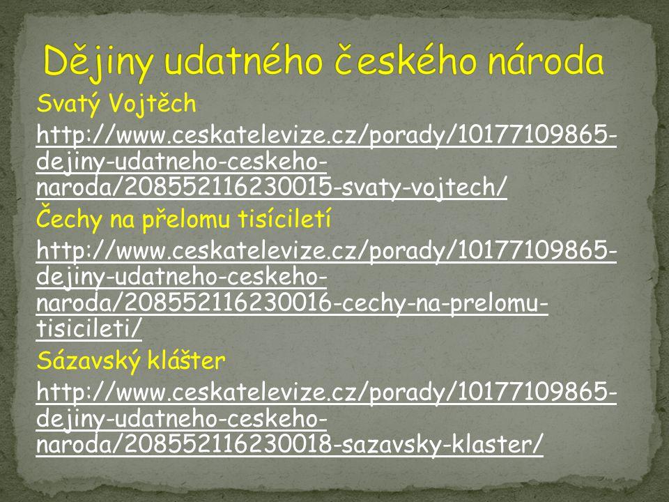 Svatý Vojtěch http://www.ceskatelevize.cz/porady/10177109865- dejiny-udatneho-ceskeho- naroda/208552116230015-svaty-vojtech/ Čechy na přelomu tisícile