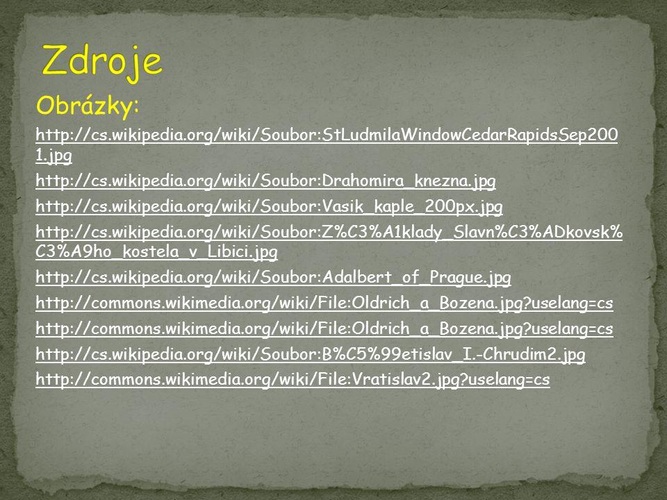 Obrázky: http://cs.wikipedia.org/wiki/Soubor:StLudmilaWindowCedarRapidsSep200 1.jpg http://cs.wikipedia.org/wiki/Soubor:Drahomira_knezna.jpg http://cs