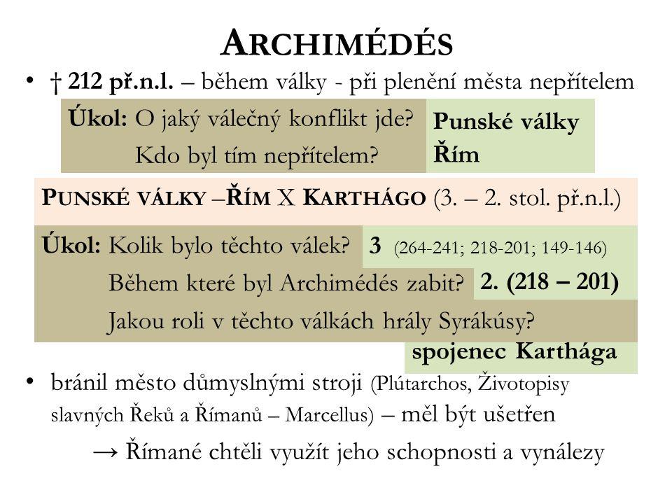 spojenec Karthága A RCHIMÉDÉS † 212 př.n.l. – během války - při plenění města nepřítelem bránil město důmyslnými stroji (Plútarchos, Životopisy slavný