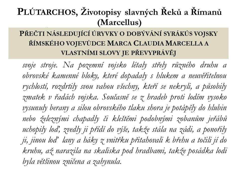 P LÚTARCHOS, Životopisy slavných Řeků a Římanů (Marcellus) 15Když Římané zaútočili ze dvou stran, zavládlo v Syrákúsách zděšení a úzkostné ticho, prot