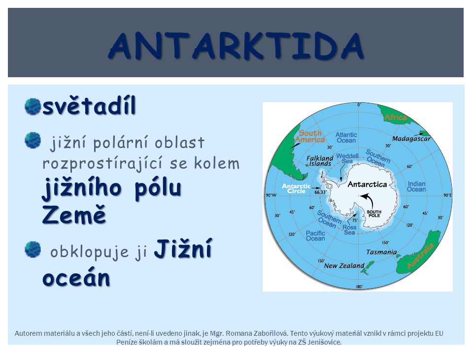 světadíl jižního pólu Země jižní polární oblast rozprostírající se kolem jižního pólu Země Jižní oceán obklopuje ji Jižní oceán Autorem materiálu a vš