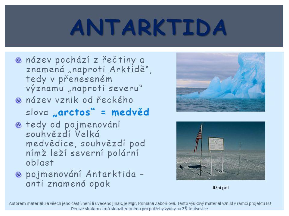 """název pochází z řečtiny a znamená """"naproti Arktidě"""", tedy v přeneseném významu """"naproti severu"""" název vznik od řeckého slova """" arctos"""" = medvěd tedy o"""
