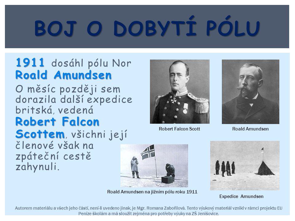 1911 Roald Amundsen 1911 dosáhl pólu Nor Roald Amundsen Robert Falcon Scottem O měsíc později sem dorazila další expedice britská, vedená Robert Falco