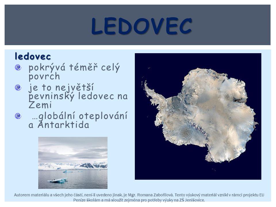 ledovec pokrývá téměř celý povrch je to největší pevninský ledovec na Zemi …globální oteplování a Antarktida Autorem materiálu a všech jeho částí, nen