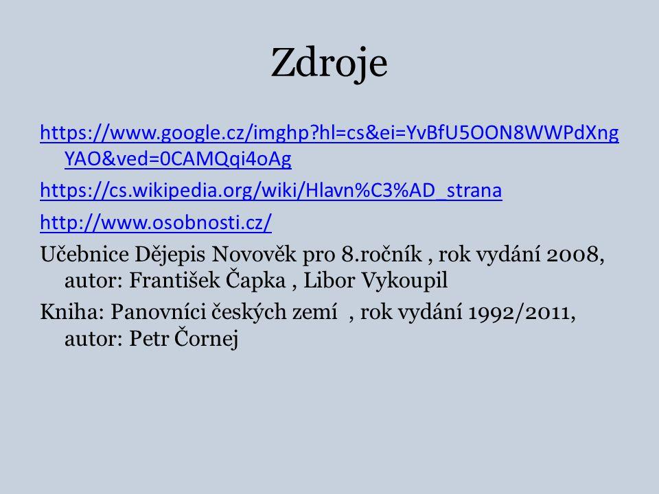 Zdroje https://www.google.cz/imghp?hl=cs&ei=YvBfU5OON8WWPdXng YAO&ved=0CAMQqi4oAg https://cs.wikipedia.org/wiki/Hlavn%C3%AD_strana http://www.osobnosti.cz/ Učebnice Dějepis Novověk pro 8.ročník, rok vydání 2008, autor: František Čapka, Libor Vykoupil Kniha: Panovníci českých zemí, rok vydání 1992/2011, autor: Petr Čornej
