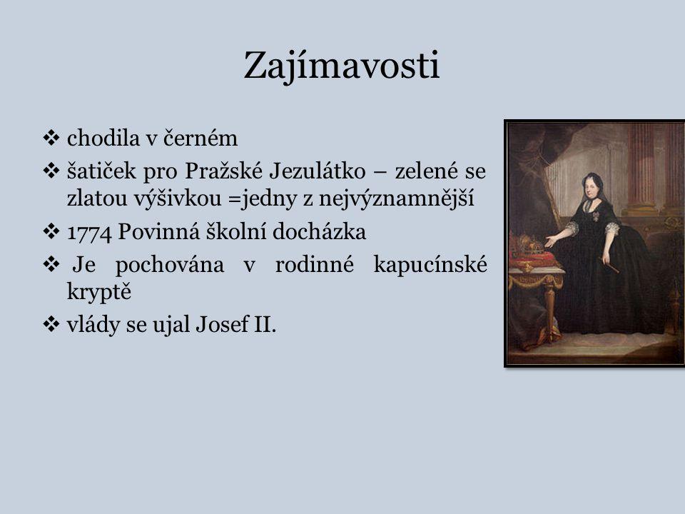 Zajímavosti  chodila v černém  šatiček pro Pražské Jezulátko – zelené se zlatou výšivkou =jedny z nejvýznamnější  1774 Povinná školní docházka  Je pochována v rodinné kapucínské kryptě  vlády se ujal Josef II.