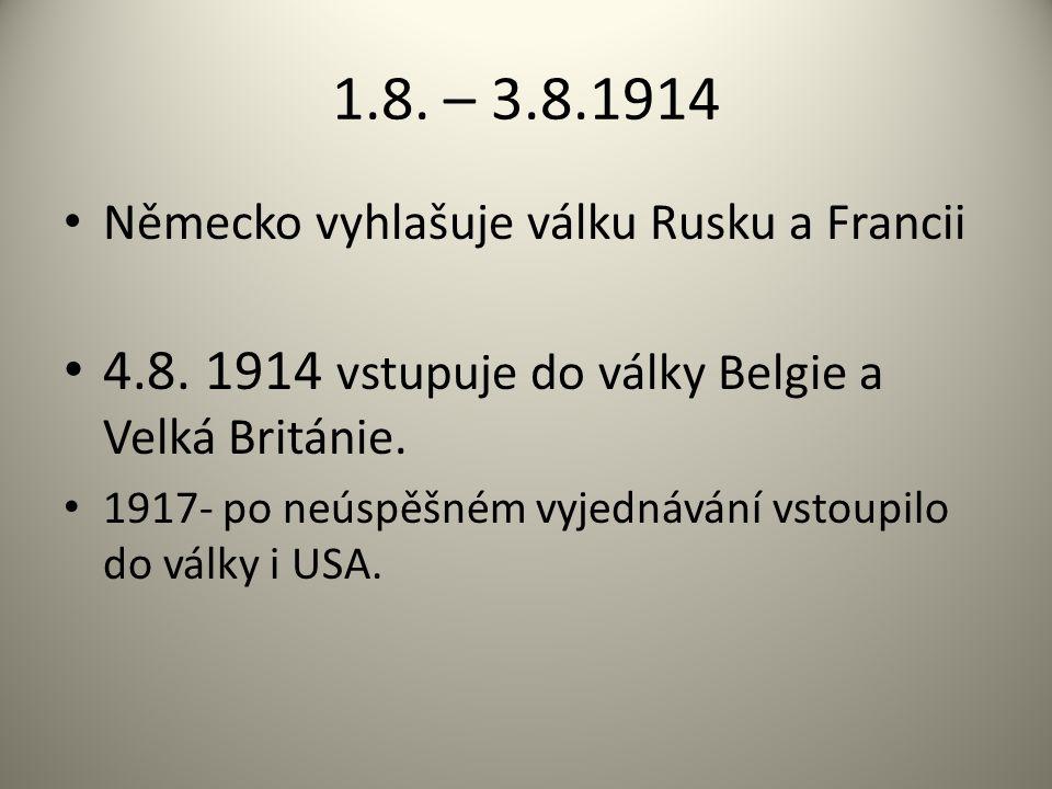 1.8.– 3.8.1914 Německo vyhlašuje válku Rusku a Francii 4.8.