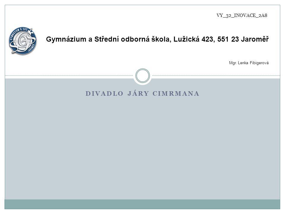DIVADLO JÁRY CIMRMANA Gymnázium a Střední odborná škola, Lužická 423, 551 23 Jaroměř Mgr.