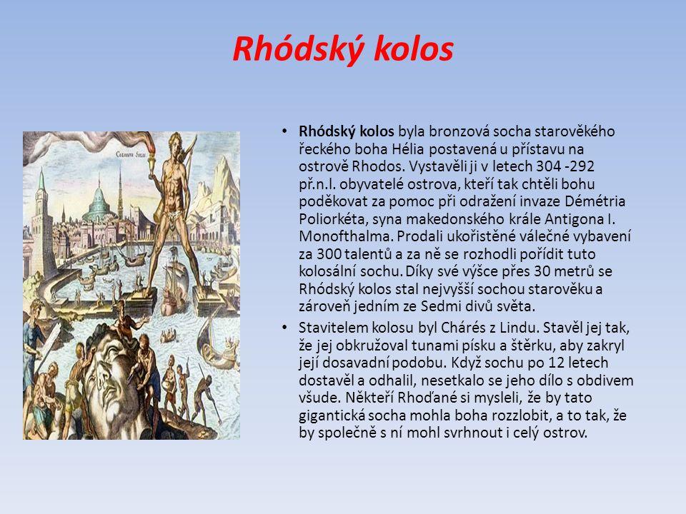 Rhódský kolos Rhódský kolos byla bronzová socha starověkého řeckého boha Hélia postavená u přístavu na ostrově Rhodos. Vystavěli ji v letech 304 -292