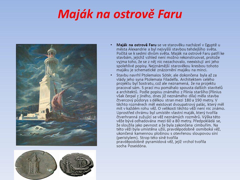 Maják na ostrově Faru Maják na ostrově Faru se ve starověku nacházel v Egyptě u města Alexandrie a byl nejvyšší stavbou tehdejšího světa. Počítá se k