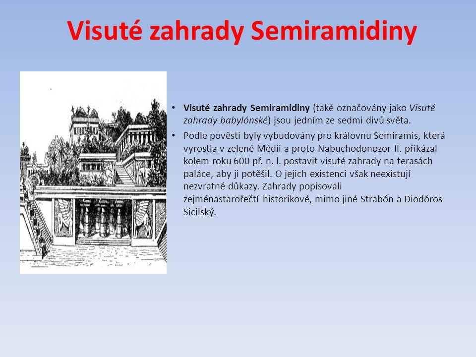 Visuté zahrady Semiramidiny Visuté zahrady Semiramidiny (také označovány jako Visuté zahrady babylónské) jsou jedním ze sedmi divů světa. Podle pověst