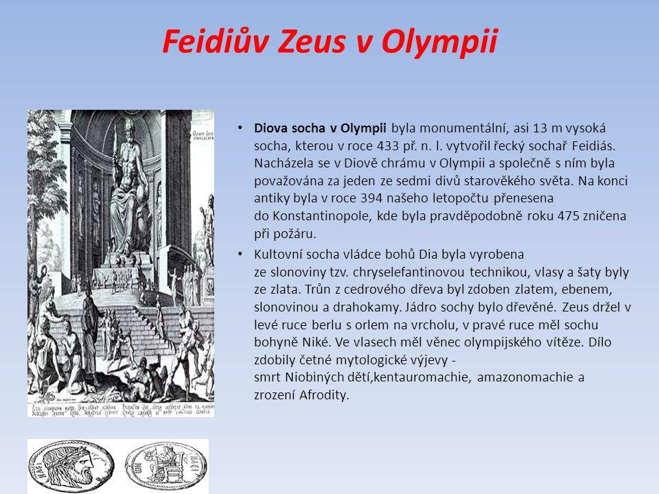 Feidiův Zeus v Olympii Diova socha v Olympii byla monumentální, asi 13 m vysoká socha, kterou v roce 433 př.