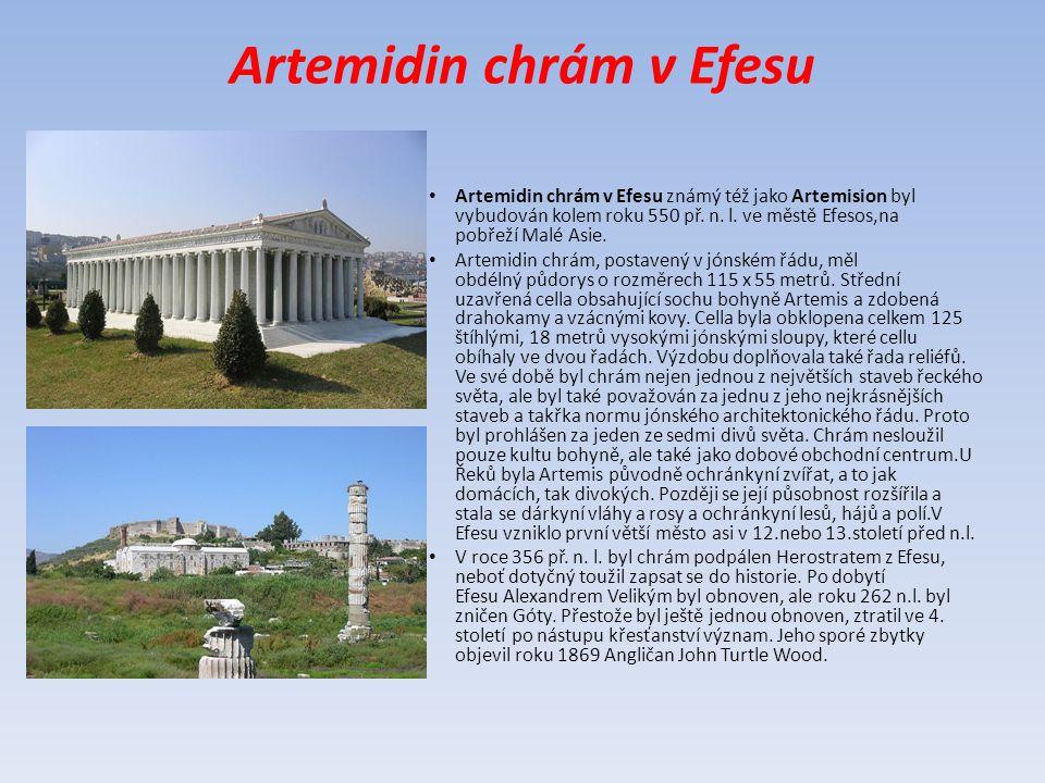 Artemidin chrám v Efesu Artemidin chrám v Efesu známý též jako Artemision byl vybudován kolem roku 550 př. n. l. ve městě Efesos,na pobřeží Malé Asie.
