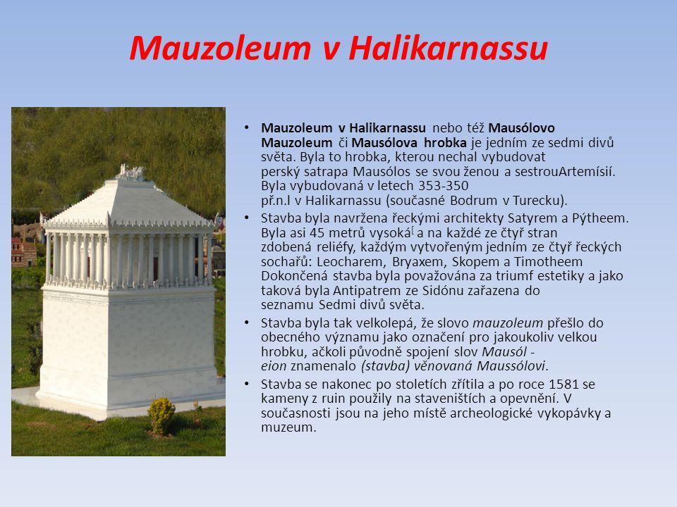 Mauzoleum v Halikarnassu Mauzoleum v Halikarnassu nebo též Mausólovo Mauzoleum či Mausólova hrobka je jedním ze sedmi divů světa. Byla to hrobka, kter