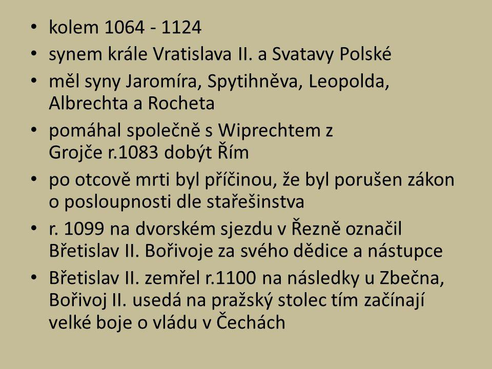 kolem 1064 - 1124 synem krále Vratislava II. a Svatavy Polské měl syny Jaromíra, Spytihněva, Leopolda, Albrechta a Rocheta pomáhal společně s Wiprecht