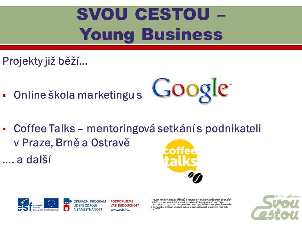 Projekty již běží…  Online škola marketingu s  Coffee Talks – mentoringová setkání s podnikateli v Praze, Brně a Ostravě …. a další Projekt