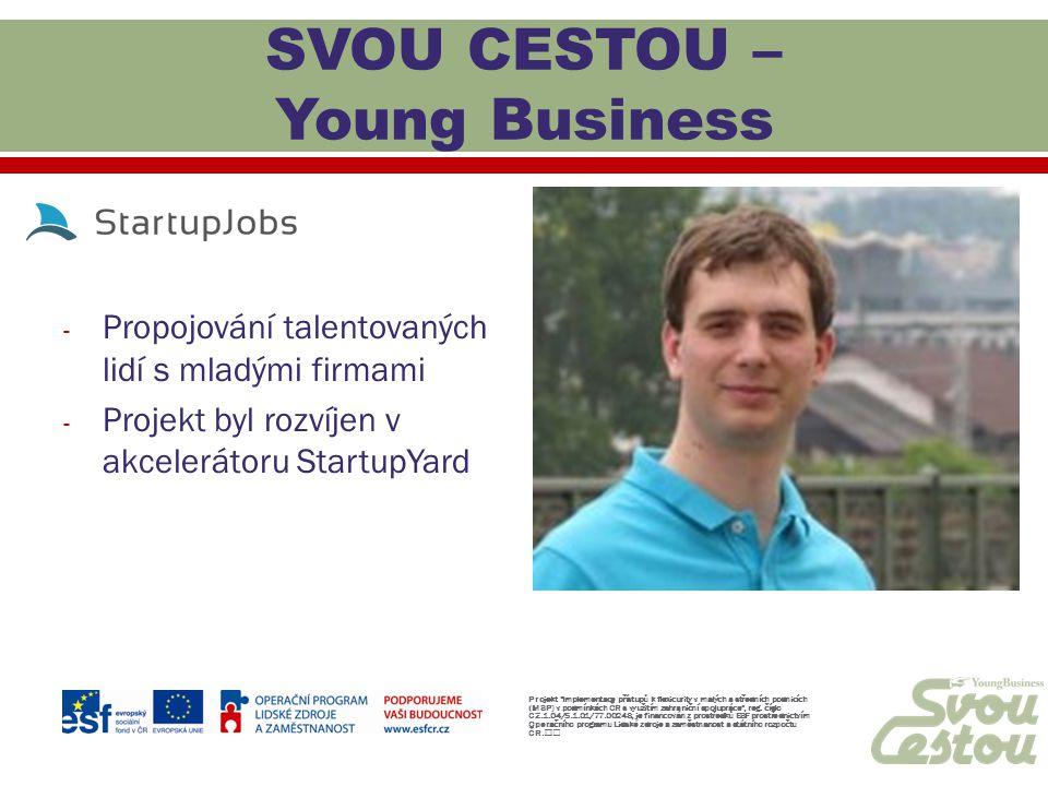 - Propojování talentovaných lidí s mladými firmami - Projekt byl rozvíjen v akcelerátoru StartupYard Projekt