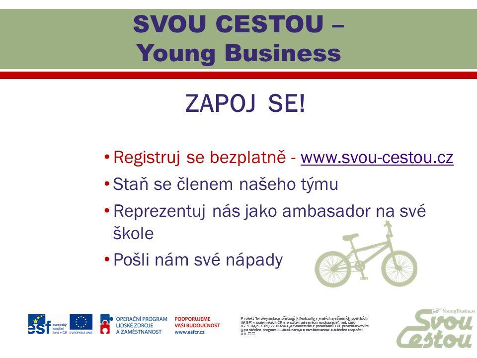 ZAPOJ SE! Registruj se bezplatně - www.svou-cestou.czwww.svou-cestou.cz Staň se členem našeho týmu Reprezentuj nás jako ambasador na své škole Pošli n