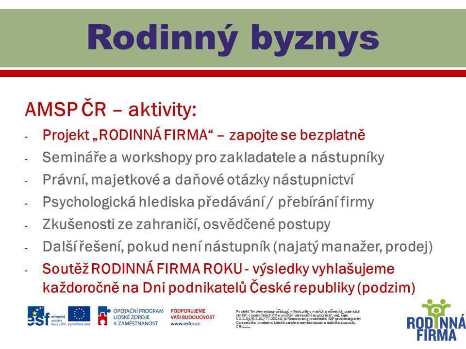 """AMSP ČR – aktivity: - Projekt """"RODINNÁ FIRMA"""" – zapojte se bezplatně - Semináře a workshopy pro zakladatele a nástupníky - Právní, majetkové a daňové"""