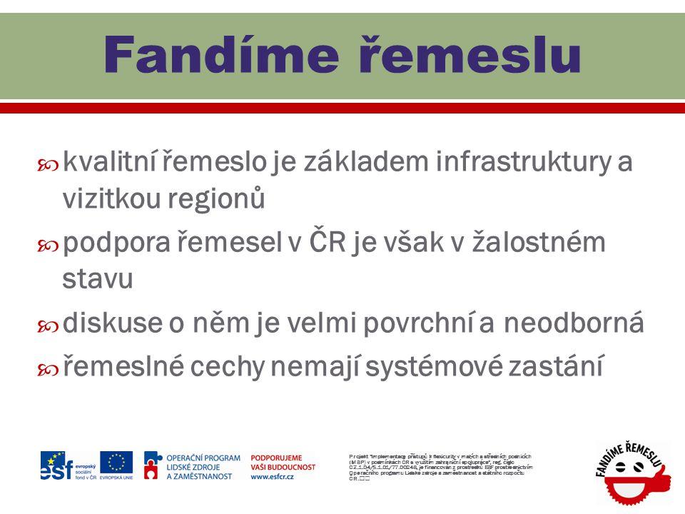  kvalitní řemeslo je základem infrastruktury a vizitkou regionů  podpora řemesel v ČR je však v žalostném stavu  diskuse o něm je velmi povrchní a