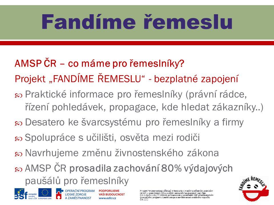"""AMSP ČR – co máme pro řemeslníky? Projekt """"FANDÍME ŘEMESLU"""" - bezplatné zapojení  Praktické informace pro řemeslníky (právní rádce, řízení pohledávek"""