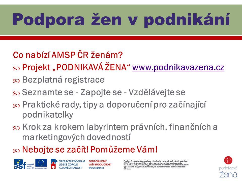 """Co nabízí AMSP ČR ženám?  Projekt """"PODNIKAVÁ ŽENA"""" www.podnikavazena.czwww.podnikavazena.cz  Bezplatná registrace  Seznamte se - Zapojte se - Vzděl"""