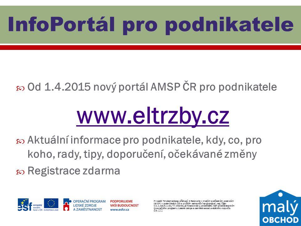  Od 1.4.2015 nový portál AMSP ČR pro podnikatele www.eltrzby.cz  Aktuální informace pro podnikatele, kdy, co, pro koho, rady, tipy, doporučení, oček