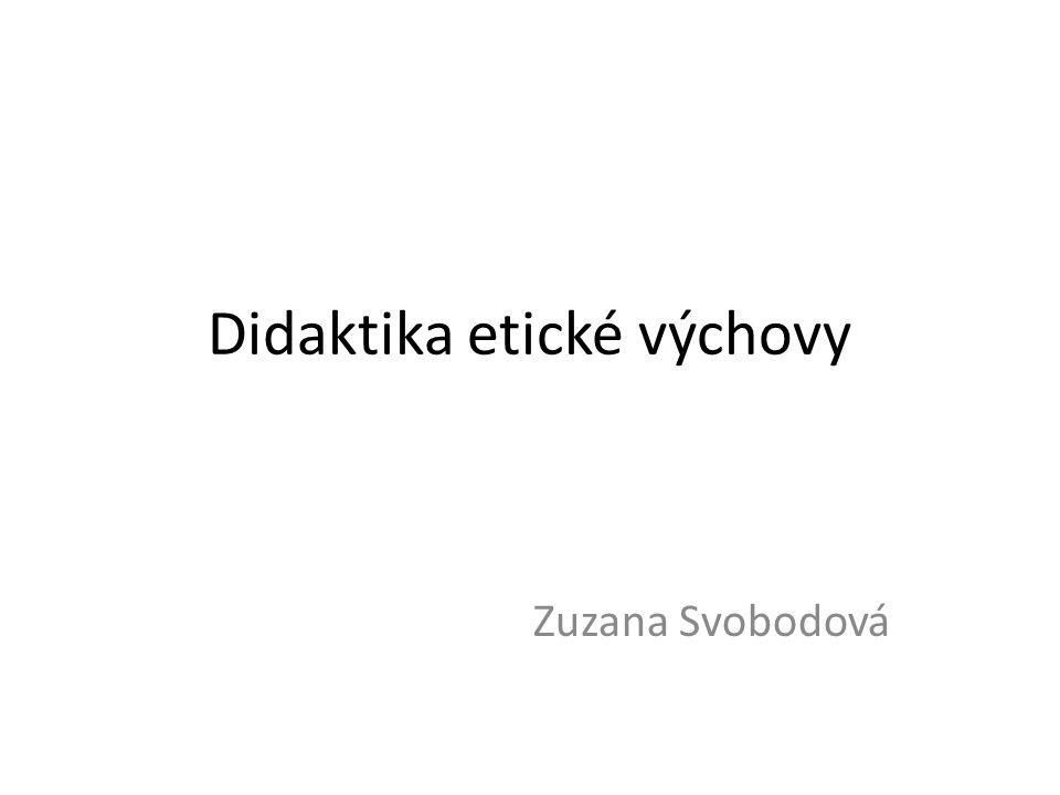 Didaktika etické výchovy Zuzana Svobodová