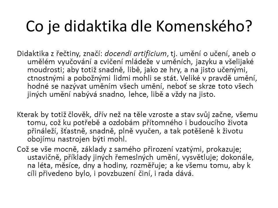 Co je didaktika dle Komenského? Didaktika z řečtiny, značí: docendi artificium, tj. umění o učení, aneb o umělém vyučování a cvičení mládeže v uměních