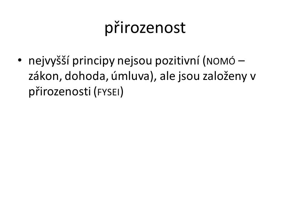 přirozenost nejvyšší principy nejsou pozitivní ( NOMÓ – zákon, dohoda, úmluva), ale jsou založeny v přirozenosti ( FYSEI )