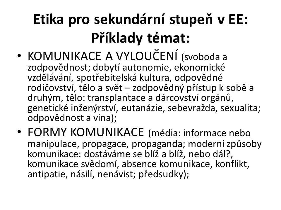 Etika pro sekundární stupeň v EE: Příklady témat: KOMUNIKACE A VYLOUČENÍ (svoboda a zodpovědnost; dobytí autonomie, ekonomické vzdělávání, spotřebitel