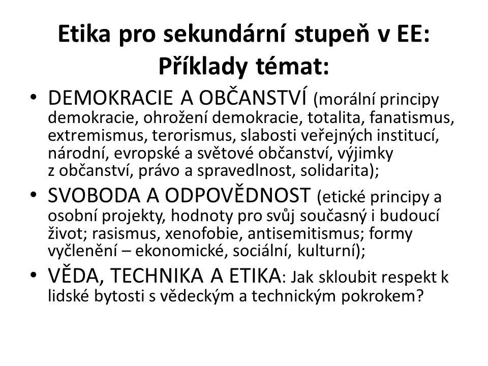 Etika pro sekundární stupeň v EE: Příklady témat: DEMOKRACIE A OBČANSTVÍ (morální principy demokracie, ohrožení demokracie, totalita, fanatismus, extr
