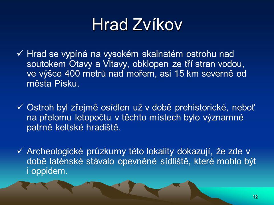 12 Hrad Zvíkov Hrad se vypíná na vysokém skalnatém ostrohu nad soutokem Otavy a Vltavy, obklopen ze tří stran vodou, ve výšce 400 metrů nad mořem, asi