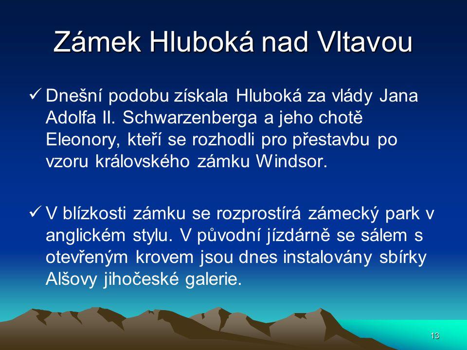 13 Zámek Hluboká nad Vltavou Dnešní podobu získala Hluboká za vlády Jana Adolfa II. Schwarzenberga a jeho chotě Eleonory, kteří se rozhodli pro přesta