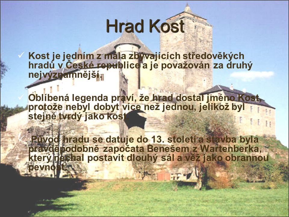 5 Hrad Kost Kost je jedním z mála zbývajících středověkých hradů v České republice a je považován za druhý nejvýznamnější. Oblíbená legenda praví, že