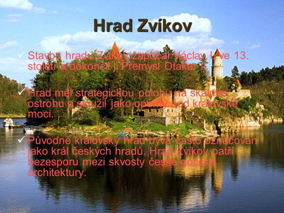 6 Hrad Zvíkov Stavbu hradu Zvíkov započal Václav I. ve 13. století a dokončil ji Přemysl Otakar II. Hrad měl strategickou polohu na skalním ostrohu a