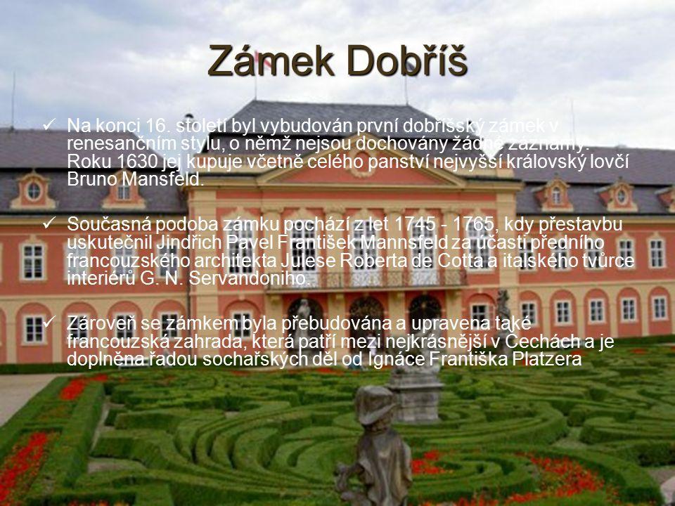 8 Zámek Dobříš Na konci 16. století byl vybudován první dobříšský zámek v renesančním stylu, o němž nejsou dochovány žádné záznamy. Roku 1630 jej kupu