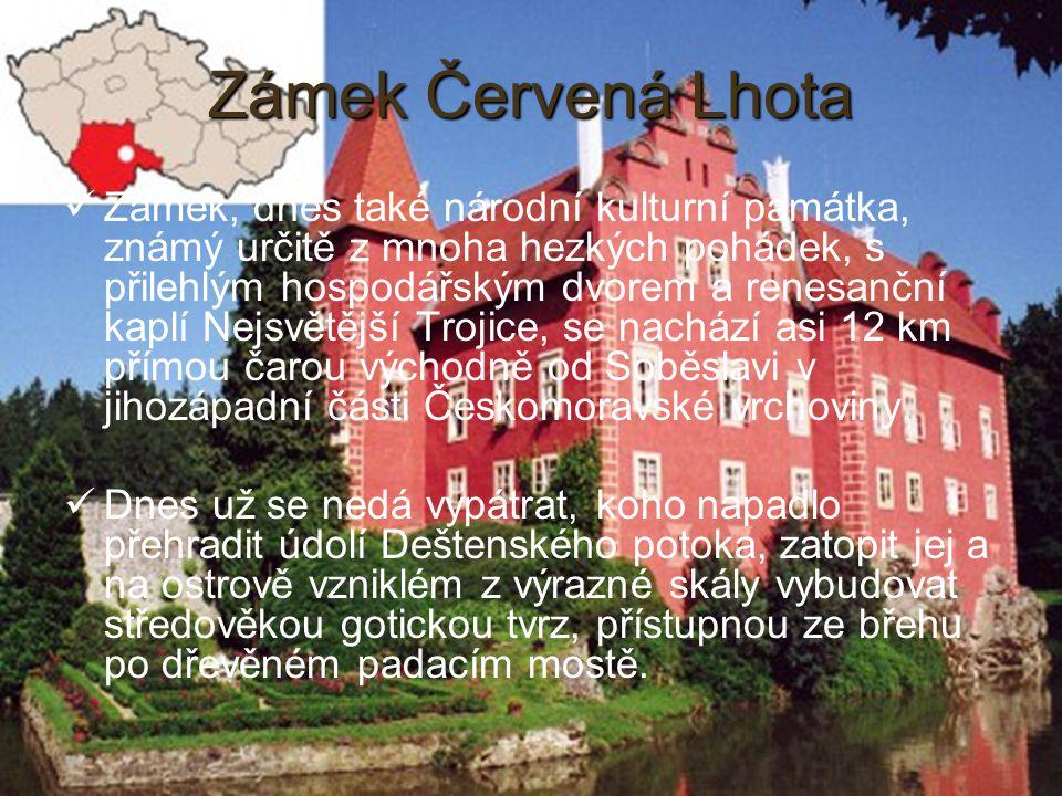 9 Zámek Červená Lhota Zámek, dnes také národní kulturní památka, známý určitě z mnoha hezkých pohádek, s přilehlým hospodářským dvorem a renesanční ka