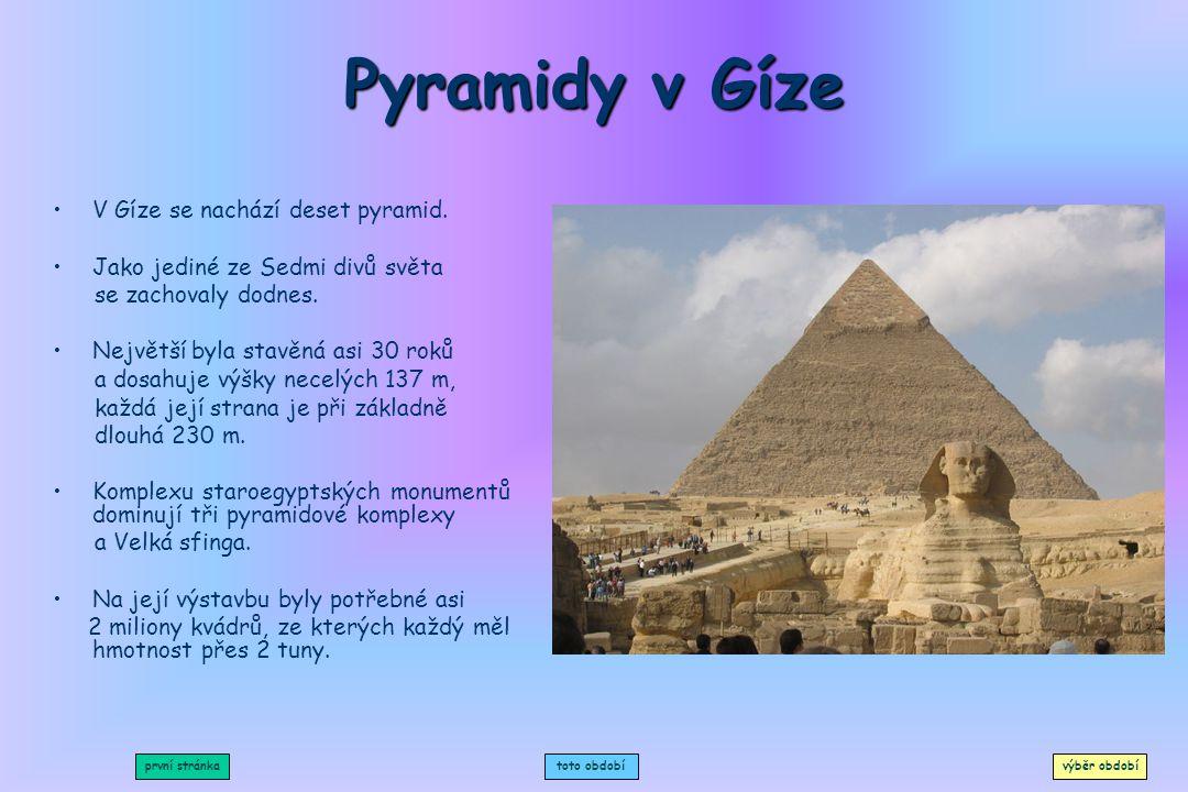 Pyramidy v Gíze Visuté zahrady v Babylonu Diova socha Artemidin chrám Mauzoleum v Halikarnase Rhodský kolos Maják na ostrově Faros Divadlo v Epidaure