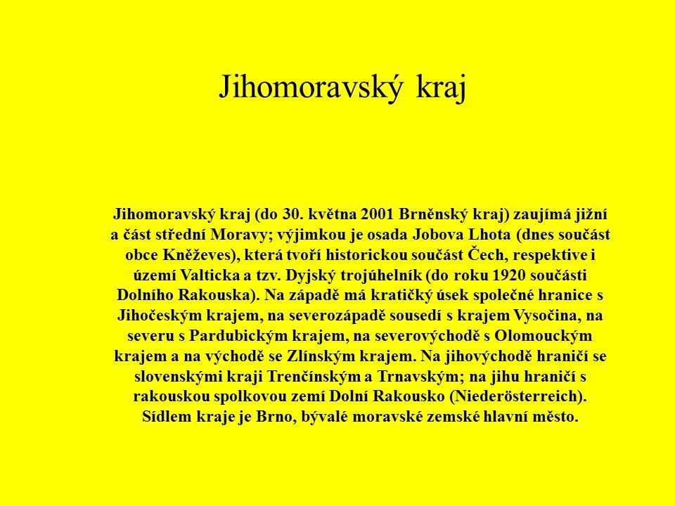 Jihomoravský kraj Jihomoravský kraj (do 30. května 2001 Brněnský kraj) zaujímá jižní a část střední Moravy; výjimkou je osada Jobova Lhota (dnes součá