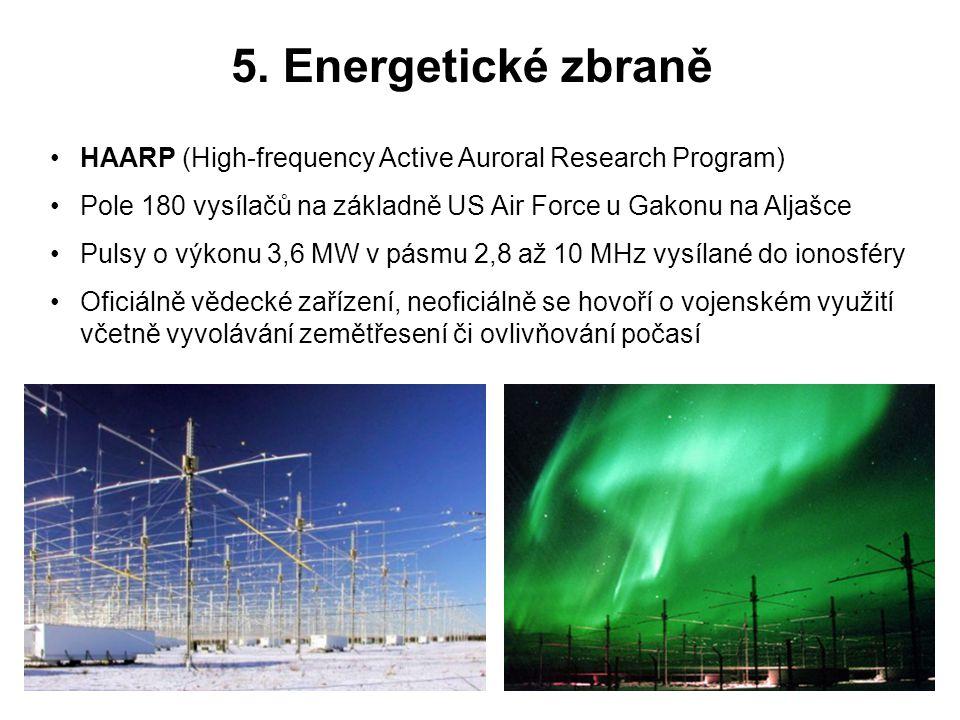5. Energetické zbraně HAARP (High-frequency Active Auroral Research Program) Pole 180 vysílačů na základně US Air Force u Gakonu na Aljašce Pulsy o vý
