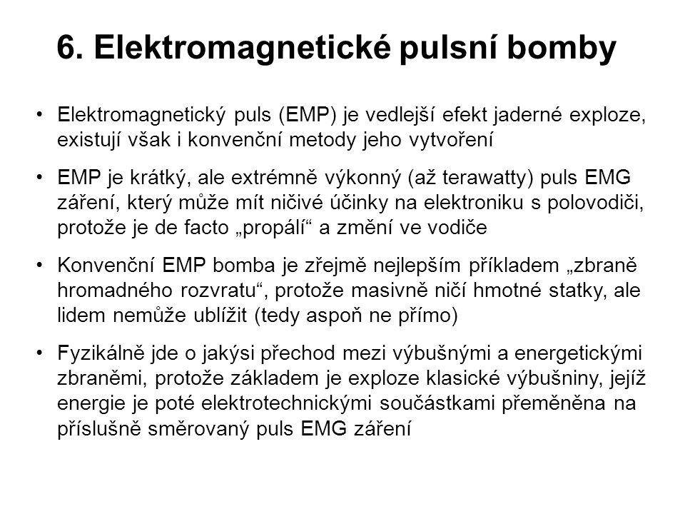 6. Elektromagnetické pulsní bomby Elektromagnetický puls (EMP) je vedlejší efekt jaderné exploze, existují však i konvenční metody jeho vytvoření EMP